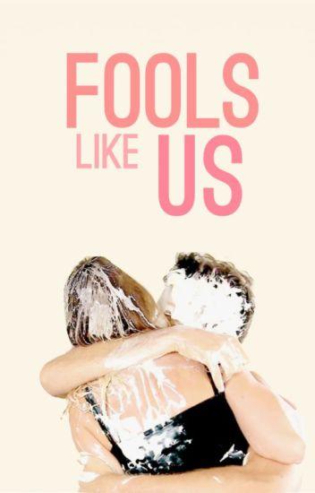 Fools like Us