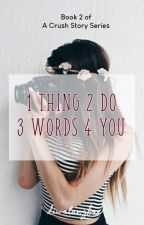 1 Thing 2 Do 3 Words 4 You by diwatangbae