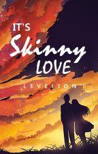 It's Skinny Love (HBB #5) by Levelion