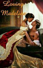 Loving Madeline by TrinityOseaHall