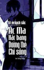 [Edit] Ác Ma Hắc Bang Dưỡng Thê Chi Sủng by kimphung222