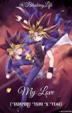 My Love [Vampire! Yami X Yugi] {On Hold} by BlinkingLife