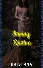 Taming Kristine (Completed)  by dhiane87