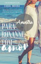 DEGUSTAÇÃO:Para Roxanne, com amor by CarolMoura