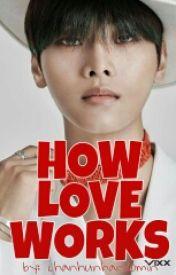HOW LOVE WORKS by chanhunhandomin
