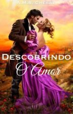 Descobrindo o Amor - Livro 1 da série     #Apaixonadas em Vila Real by AMSCherry