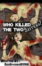 Who Killed The Two Sisters? [FINISHED] by RedSparksBURN
