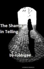 The Shame in Telling - Dark Poetry by robbigee