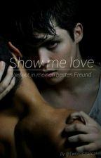 Show me Love- Verliebt in meinen besten Freund by TwoEpicPancakes
