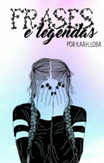 Frases E Legendas Kaah Wattpad