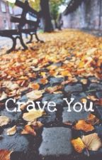 Crave you by TahliaMaelynnAcevedo