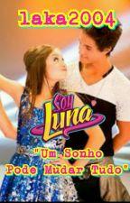 """Sou Luna: """"Um Sonho Pode Mudar Tudo"""" [Em hiatus] by laka2004"""