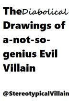 The Diabolical Drawings of A Not-So-Genius Evil Villain by StereotypicalVillain