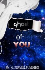 Ghost of You [Danganronpa] by Kuzuryuu_Fuyuhiko