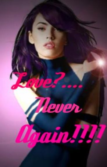 Love?.................Never Again!!!! By: Butterflyrose  & nyrine1618