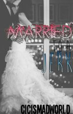 Married To A Jerk *Editing* by CIXCIC