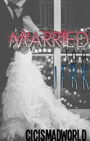Married To A Jerk *Editing*