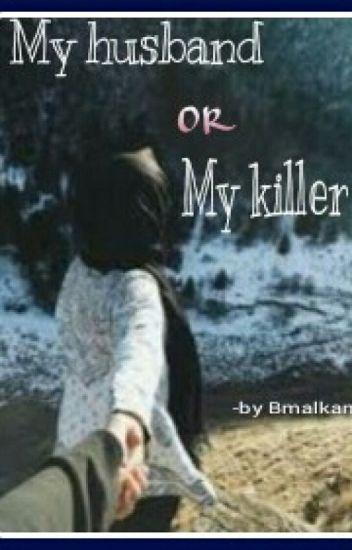 My husband or my killer...