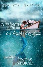 O Príncipe de Gelo e a Rainha d'Água (conto de ALdA) by thalytamartiins