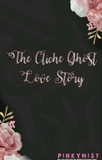 The Cliche Ghost Love Story by pinkymist