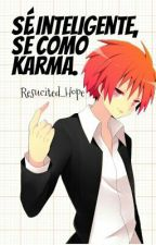 Sé inteligente, sé como Karma. [Book #1] by Resucited_Hope
