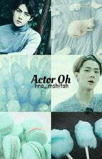 [ON-GOING]Actor Oh by hna_mshitah