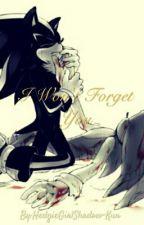 I.W.P.Y Part 2: I Won't Forget You by HedgieGirlShadow-Kun