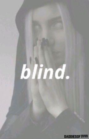 blind  ↠ e.d by daddiesof1999