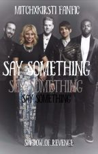 Say Something (Mirstie)  by shadow_of_revenge