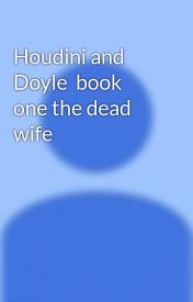 Houdini and Doyle  book one the dead wife by Ryanm2001