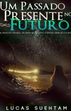 Um Passado Presente No Futuro by Lucas_Suehtam