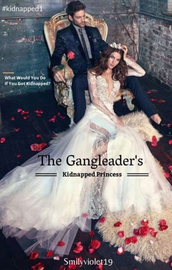 The Gang leader's kidnapped Princess #Wattys2017