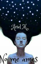 No Me Ames by ArielMIM