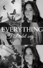 »Everything I didnt Say« by LovelyCabello