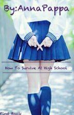How To Survive At High School (Αργές Ανανεώσεις )  by ItsMrsStealUrGf