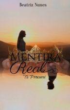 Mentira Real (Concluído) by BeatrizPratz