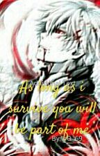 As Long As I Survive You Will Be Part Of Me || Tokyo Ghoul  || by IsQ_69_