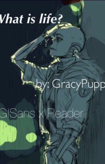 What is life? (G!sans x Reader)