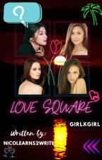 Love Square (girlxgirl) Editing/Completed by nicolearns2write