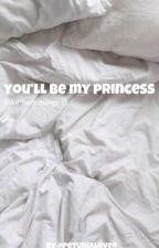 You'll Be my Princess / L. H. 1&2 by Leah1729