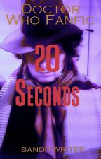(Doctor Who Fanfic) 20 Seconds by banditwriter