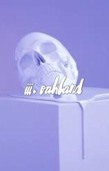 iii. oakland ; rants + bants
