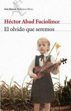 El olvido que seremos | Héctor Abad Faciolince.  by Alejones16