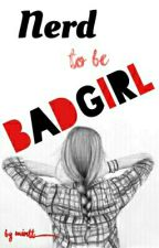 Nerd to be Bad Girl by mintt_