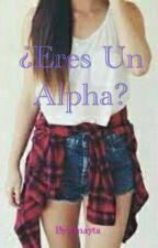 ¿Eres Un Alpha? by amayta_