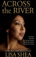 Across the River - an 1800s Black / Native American Novella by lisasheaauthor