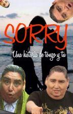 SORRY : Una Historia De Tongo Y Tú by avortement8
