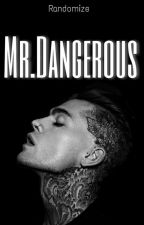 Mr.Dangerous(#wattys2017) by Ran_dom_ize