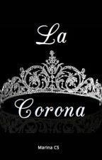 LA CORONA [Fanfic] by MarinaCarabS