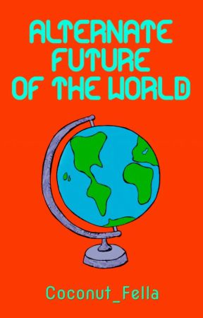 Alternate Future of the World [#Wattys2017] by YongStan